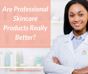 Are professional skincare products really better?-2