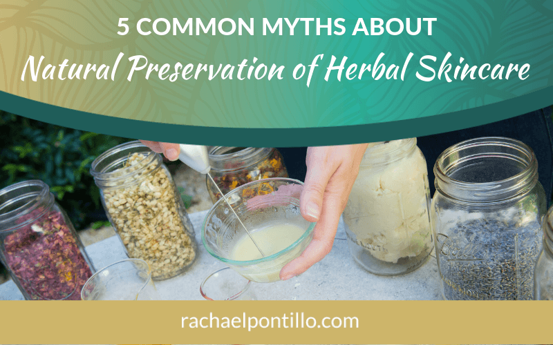 5 Common Myths About Natural Preservation of Herbal Skincare
