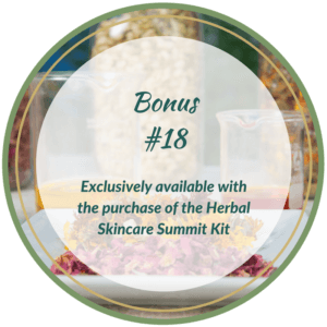 Bonus 18 - Exclusively available with the purchase of the Herbal Skincare Summit Kit