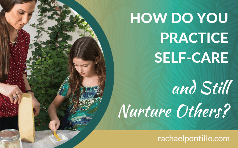 How do you practice self-care and still nurture others?