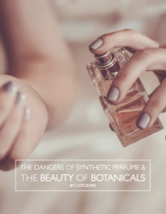 Dangers of Synthetic Perfume and the beauty of botanicals