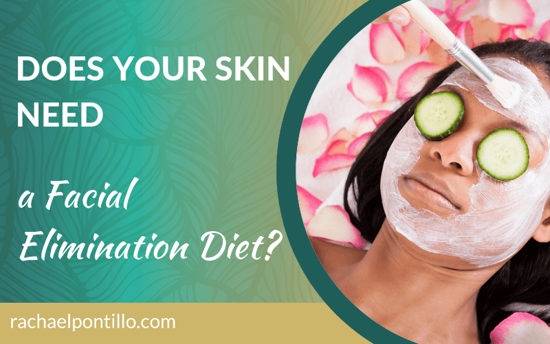 Does your skin need a facial elimination diet?