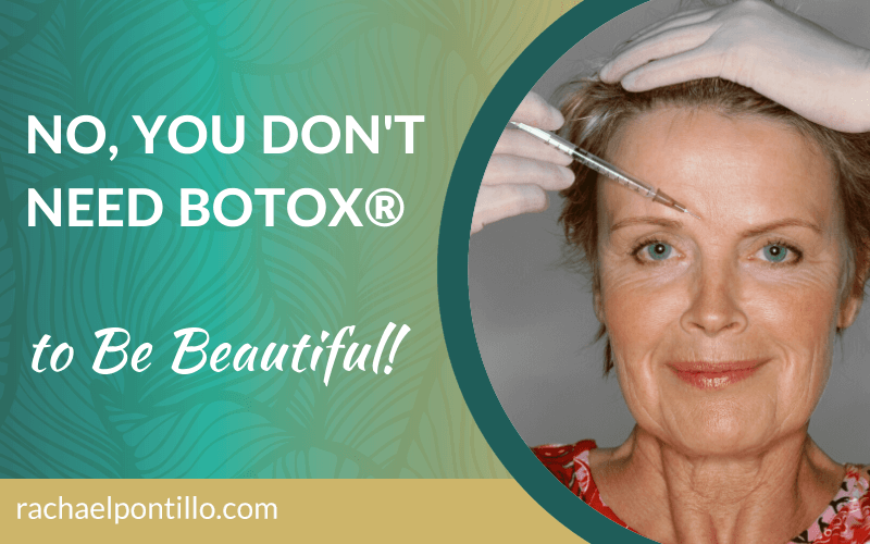 No you don't need Botox® to be beautiful!