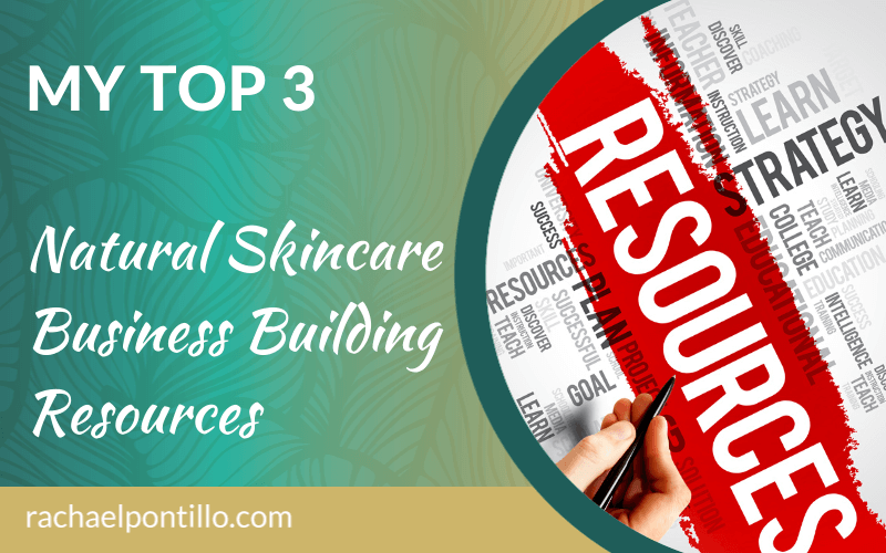 Rachael Pontillo's Top 3 Natural Skincare Business Building Resources