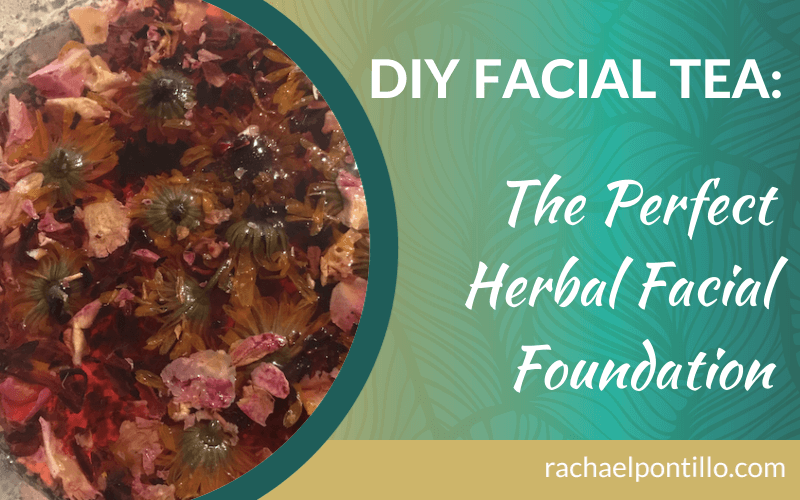 DIY Facial Tea: The Perfect Herbal Facial Foundation