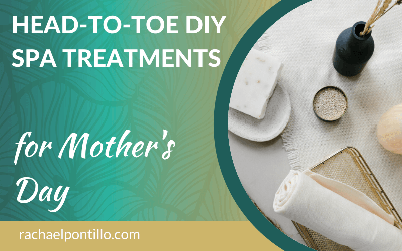 Head to Toe DIY Spa Treatments for Mother's Day