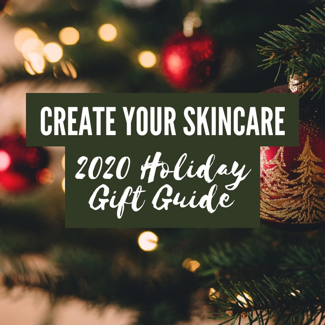 Create Your Skincare 2020 Holiday Gift Guide