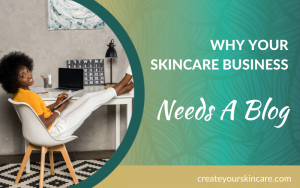 Why Your Skincare Business Needs A Blog