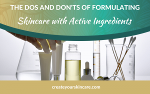 The Dos and Don'ts of Formulating Skincare with Active Ingredients